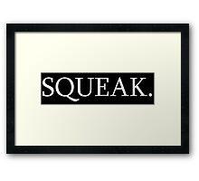 SQUEAK. Framed Print