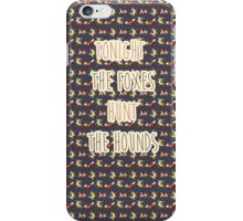 Tonight the Foxes Hunt the Hounds (Text) iPhone Case/Skin