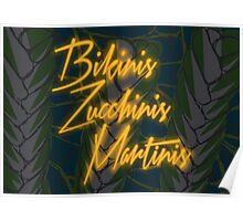 Bikinis Zucchinis Martinis Poster