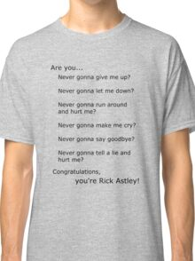 Are you Rick Astley? Classic T-Shirt