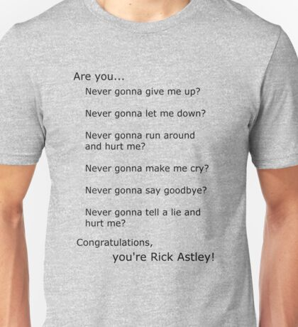Are you Rick Astley? Unisex T-Shirt