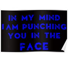 IN MY MIND I AM PUNCHING YOU IN THE FACE Poster