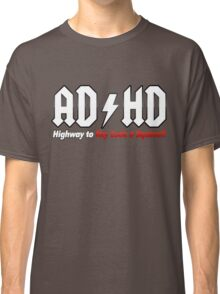 ADHD Highway To Hey Look A Squirrel Classic T-Shirt