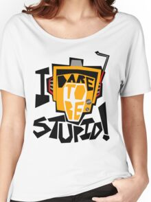 I DARE TO BE STUPID! Women's Relaxed Fit T-Shirt