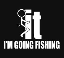 It I'm Going Fishing - TShirts & Hoodies T-Shirt