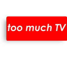 Too much TV Canvas Print