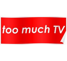Too much TV Poster