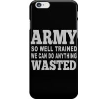 Army So Well Trained We Can Do Anything Wasted - Funny Tshirts iPhone Case/Skin