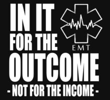 In It For The Outcome Not For The Income - TShirts & Hoodies by custom333