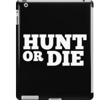 Hunt Or Die - TShirts & Hoodies iPad Case/Skin