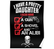 I Have A Pretty Daughter I Also Have A Gun A Shovel And An Alibi - TShirts & Hoodies Poster