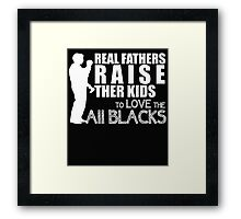 REAL FATHERS RAISE THER KIDS TO LOVE THE ALL BLACKS Framed Print