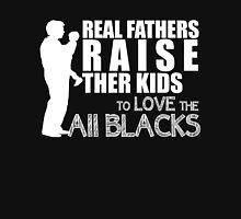 REAL FATHERS RAISE THER KIDS TO LOVE THE ALL BLACKS Unisex T-Shirt
