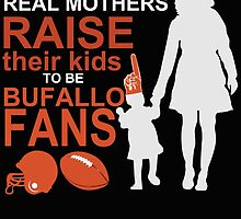 REAL MOTHERS RAISE THEIR KIDS TO BE BUFALLO FANS by fandesigns