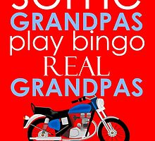 SOME GRANDPAS PLAY BINGO REAL GRANDPAS RIDE MOTORCYCLES by fandesigns
