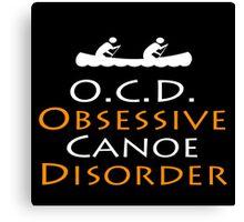 O.C.D Obsessive Canoe Disorder - TShirts & Hoodies Canvas Print