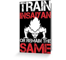 Train Insaiyan Or Remain The Same - Funny Tshirts Greeting Card