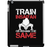 Train Insaiyan Or Remain The Same - Funny Tshirts iPad Case/Skin