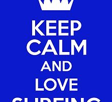 Keep Calm And Love Surfing by keepcalmart