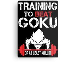 Training To Beat Goku Or At least Krillin - Custom Tshirt Metal Print