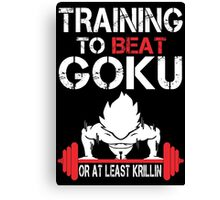 Training To Beat Goku Or At least Krillin - Custom Tshirt Canvas Print