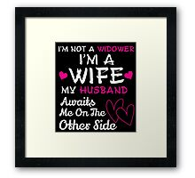 I'm Not A Widower I'm A Wife My Husband Awaits Me On The Others Side - TShirts & Hoodies Framed Print