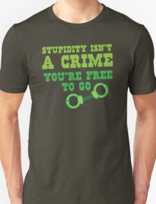 STUPIDITY isnt a CRIME You're FREE TO GO T-Shirt