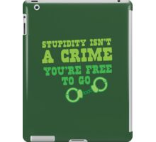 STUPIDITY isnt a CRIME You're FREE TO GO iPad Case/Skin