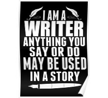 I Am A Writer Anything You Say Or Do May Be Used In A Story - Custom Tshirt Poster