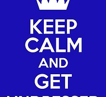 Keep Calm And Get Undressed by keepcalmart