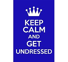Keep Calm And Get Undressed Photographic Print