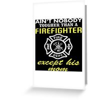 Ain't Nobody Tougher Than A Firefighter Except His Mom - Custom Tshirt Greeting Card