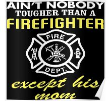 Ain't Nobody Tougher Than A Firefighter Except His Mom - Custom Tshirt Poster