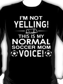 I'm Not Yelling This Is My Normal Soccer Mom Voice - Custom Tshirt T-Shirt