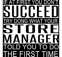 If At First You Don't Succeed Try Dong What Your Store Manager Told You To Do The First Time - Custom Tshirt Photographic Print