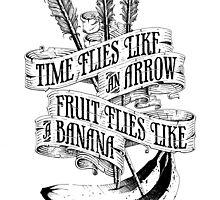Time Flies Like An Arrow. Fruit Flies Like A Banana by Krishna Kastubi