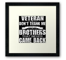 Veteran Don't Thank Me Thank My Brothers That Never Came Back - Custom Tshirt Framed Print