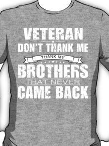 Veteran Don't Thank Me Thank My Brothers That Never Came Back - Custom Tshirt T-Shirt