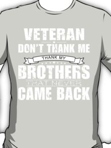 Veteran Don't Thank Me Thank My Brothers That Never Came Back - Custom Tshirt T-Shirt