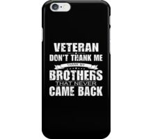 Veteran Don't Thank Me Thank My Brothers That Never Came Back - Custom Tshirt iPhone Case/Skin