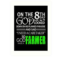 """On The 8th Day God Looked Down On His Planned Paradise And Said """"I Need A Caretaker"""" So God Made A Farmer - Custom Tshirts Art Print"""