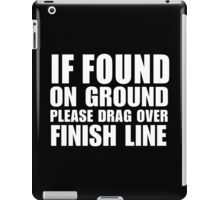 If Found On Ground Please Drag Over Finish Line - Custom Tshirt iPad Case/Skin