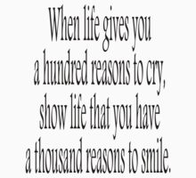 CRY, SMILE, HAPPY; When life gives you a hundred reasons to cry, show life that you have a thousand reasons to smile.  Kids Clothes