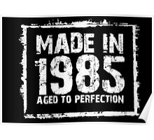 Made In 1985 Aged To Perfection - Tshirts & Hoodies  Poster