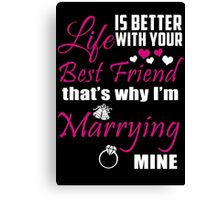 Life Is Better With Your Best Friend That's Why I'm Marrying Mine - Funny Tshirts Canvas Print