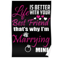 Life Is Better With Your Best Friend That's Why I'm Marrying Mine - Funny Tshirts Poster