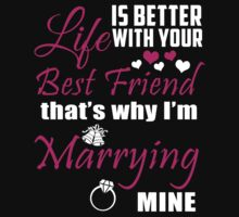 Life Is Better With Your Best Friend That's Why I'm Marrying Mine - Funny Tshirts by custom333