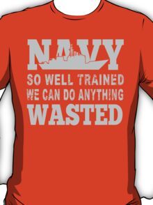 Navy So Well Trained We Can Do Anything Wasted - TShirts & Hoodies T-Shirt