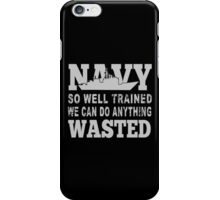 Navy So Well Trained We Can Do Anything Wasted - Funny Tshirt iPhone Case/Skin
