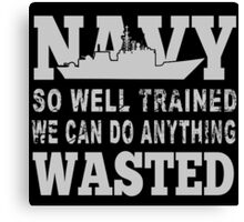 Navy So Well Trained We Can Do Anything Wasted - Funny Tshirt Canvas Print